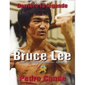 Bruce Lee. Dérrière la légende