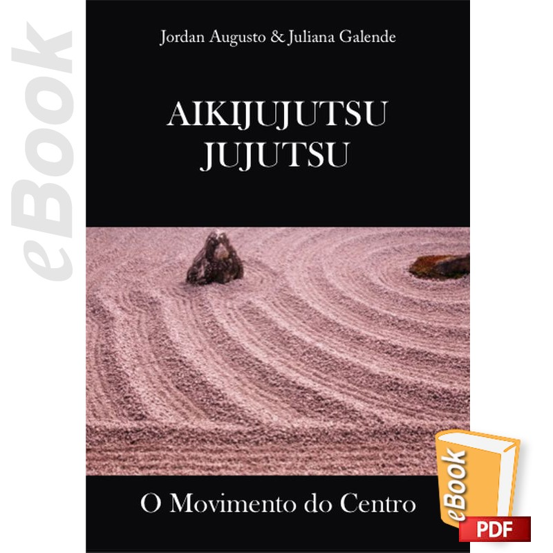 e-Book Aikijujutsu Jujutsu. O Movimento do Centro. Português